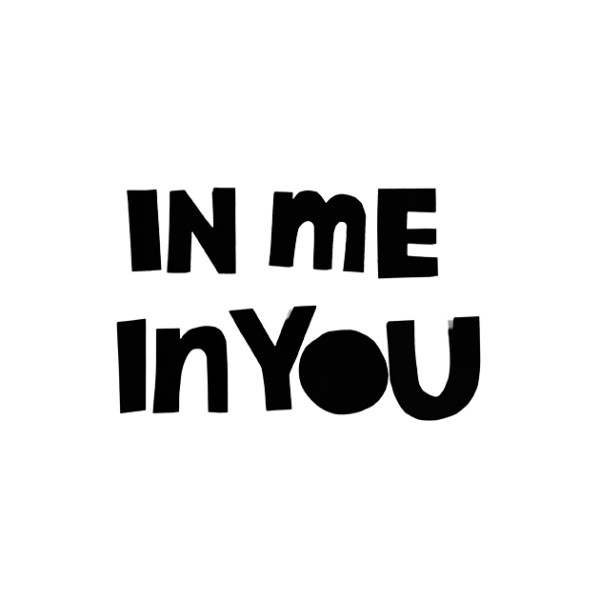 In Me, In You